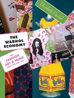 The Warhol Economy By Currid, Elizabeth
